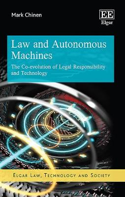 Law and Autonomous Machines: The Co-Evolution of Legal Responsibility and Technology - Elgar Law, Technology and Society Series (Hardback)
