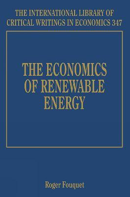 The Economics of Renewable Energy - The International Library of Critical Writings in Economics Series 347 (Hardback)