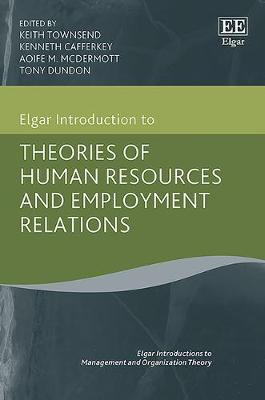Elgar Introduction to Theories of Human Resources and Employment Relations - Elgar Introductions to Management and Organization Theory series (Hardback)