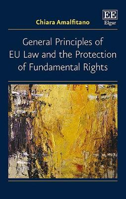 General Principles of Eu Law and the Protection of Fundamental Rights (Hardback)