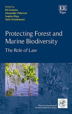 Protecting Forest and Marine Biodiversity: The Role of Law - The IUCN Academy of Environmental Law series (Hardback)