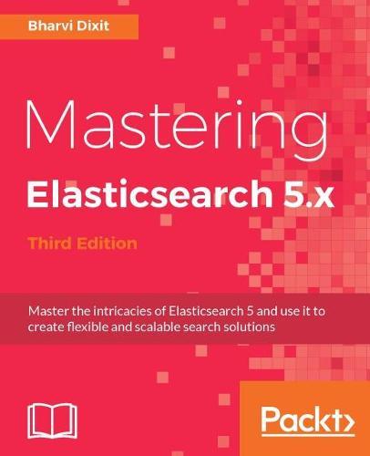 Mastering Elasticsearch 5.x - Third Edition (Paperback)