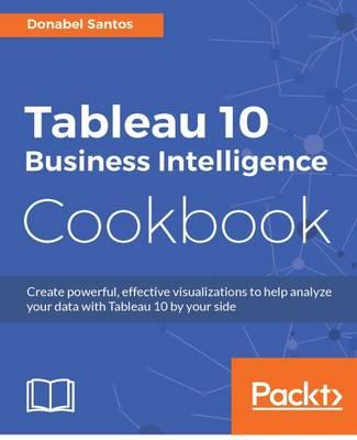 Tableau 10 Business Intelligence Cookbook (Paperback)