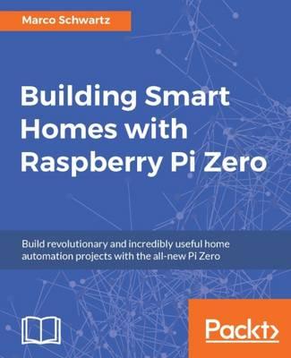 Building Smart Homes with Raspberry Pi Zero (Paperback)