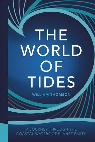 The World of Tides: A Journey Through the Coastal Waters of Planet Earth (Hardback)