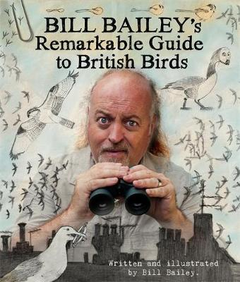 Bill Bailey's Remarkable Guide to British Birds (Hardback)