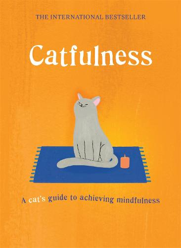 Catfulness: A cat's guide to achieving mindfulness (Hardback)