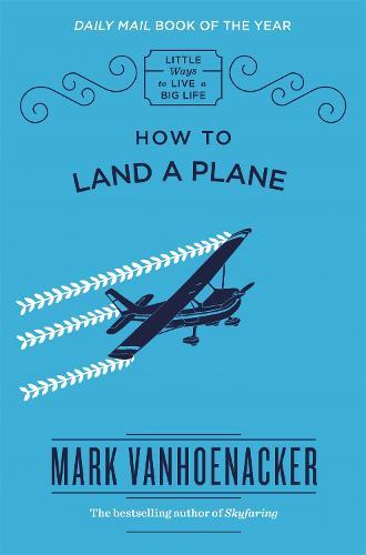 How to Land a Plane - Little Ways to Live a Big Life (Hardback)