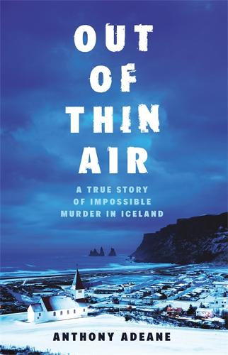 Out of Thin Air: A True Story Of Impossible Murder In Iceland (Hardback)