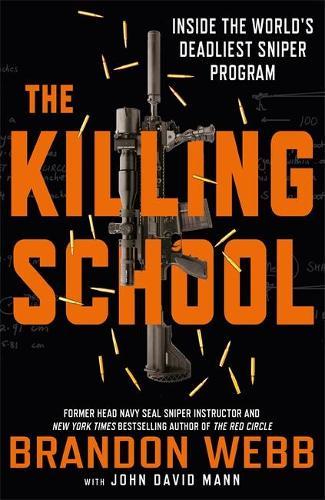 The Killing School: Inside the World's Deadliest Sniper Program (Hardback)