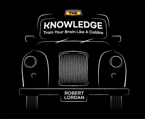 The Knowledge: Train Your Brain Like A London Cabbie (Hardback)