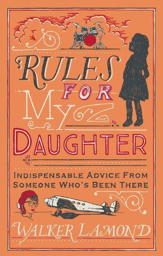Rules for My Daughter: Indispensable Advice From Someone Who's Been There (Hardback)