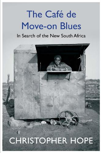 The Cafe de Move-on Blues: In Search of the New South Africa (Hardback)