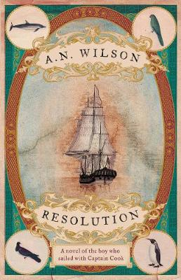 Resolution: A novel of Captain Cook's discovery to Australia, New Zealand and Hawaii, through the eyes of botanist George Forster. (Hardback)