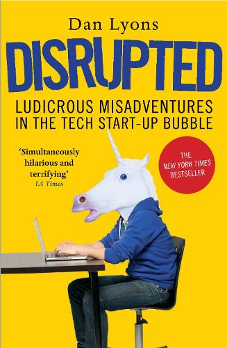 Disrupted: Ludicrous Misadventures in the Tech Start-up Bubble (Paperback)