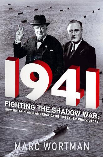 1941: Fighting the Shadow War: How Britain and America Came Together for Victory (Hardback)