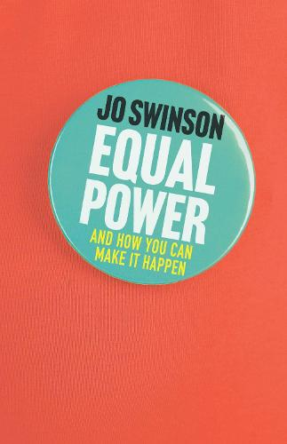 Equal Power: Gender Equality and How to Achieve It (Hardback)