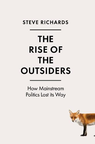 The Rise of the Outsiders: How Mainstream Politics Lost its Way (Hardback)