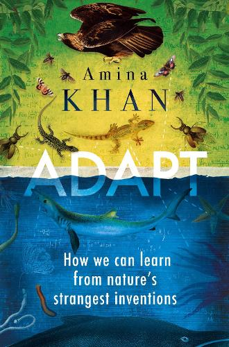 Adapt: How We Can Learn from Nature's Strangest Inventions (Paperback)