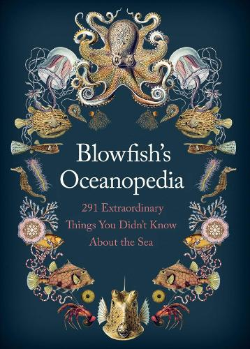 Blowfish's Oceanopedia: 291 Extraordinary Things You Didn't Know About the Sea (Hardback)