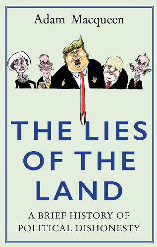 The Lies of the Land: An Honest History of Political Deceit (Hardback)