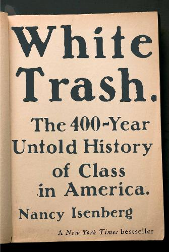 White Trash: The 400-Year Untold History of Class in America (Hardback)