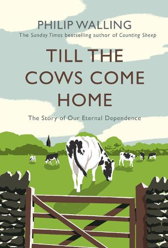Till the Cows Come Home: The Story of Our Eternal Dependence (Paperback)