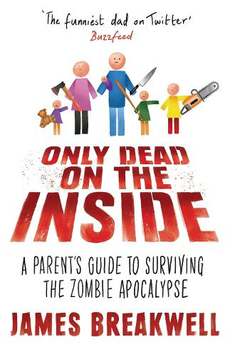 Only Dead on the Inside: A Parent's Guide to Surviving the Zombie Apocalypse (Hardback)