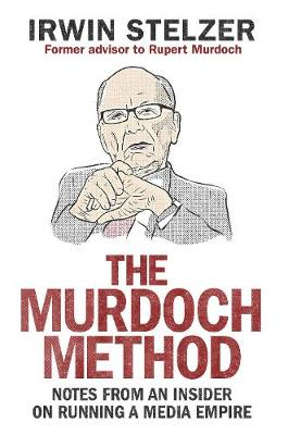 The Murdoch Method: Notes on Running a Media Empire (Paperback)