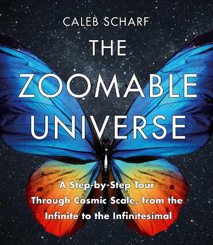 The Zoomable Universe: A Step-by-Step Tour Through Cosmic Scale, from the Infinite to the Infinitesimal (Hardback)