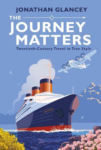 The Journey Matters: Twentieth-Century Travel in True Style (Hardback)