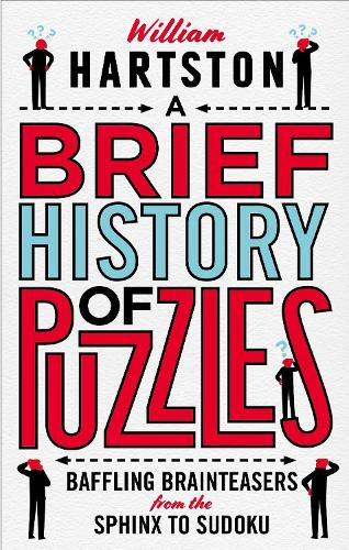 A Brief History of Puzzles: 120 of the World's Most Baffling Brainteasers from the Sphinx to Sudoku (Hardback)