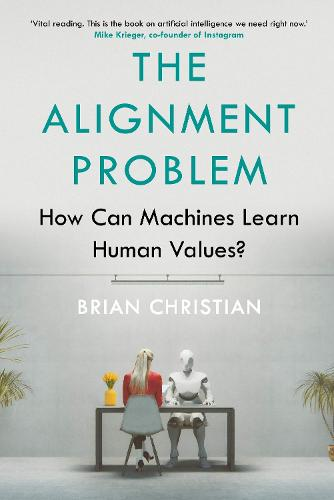The Alignment Problem: How Can Machines Learn Human Values? (Hardback)