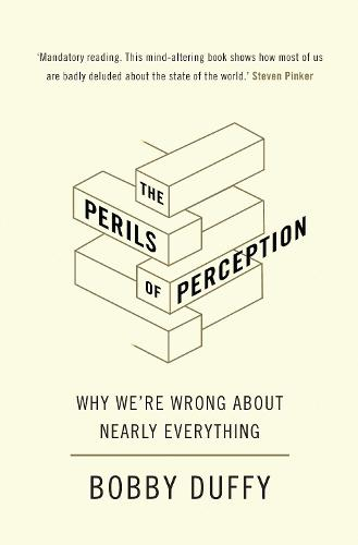 The Perils of Perception: Why We're Wrong About Nearly Everything (Hardback)
