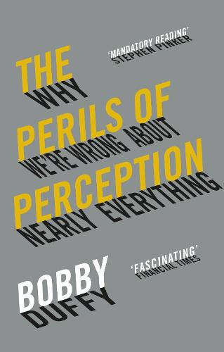 The Perils of Perception: Why We're Wrong About Nearly Everything (Paperback)