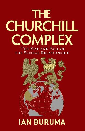 The Churchill Complex: The Curse of Being Special, from Winston and FDR to Trump and Brexit (Hardback)