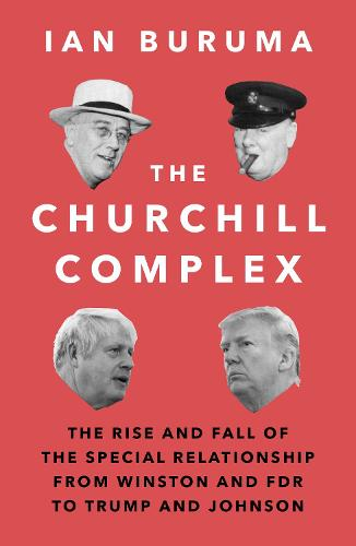 The Churchill Complex: The Curse of Being Special, from Winston and FDR to Trump and Brexit (Paperback)