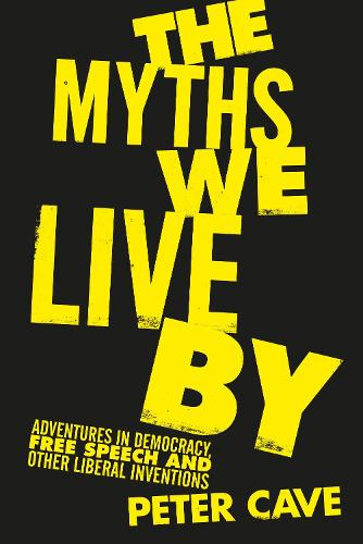 The Myths We Live By: Adventures in Democracy, Free Speech and Other Liberal Inventions (Hardback)