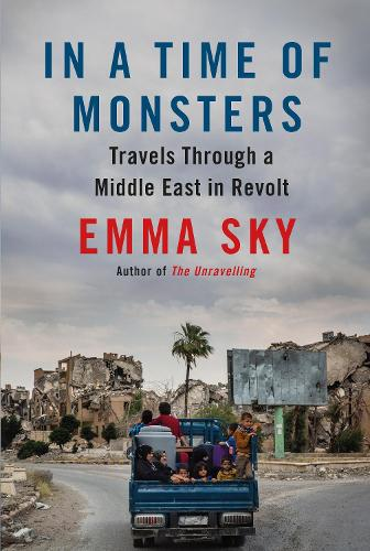 In A Time Of Monsters: Travels Through a Middle East in Revolt (Hardback)
