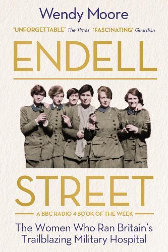 Endell Street: The Women Who Ran Britain's Trailblazing Military Hospital (Paperback)