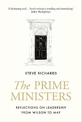 The Prime Ministers: Reflections on Leadership from Wilson to May (Hardback)
