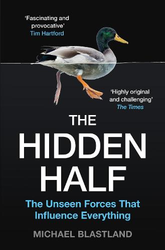 The Hidden Half: The Unseen Forces That Influence Everything (Paperback)