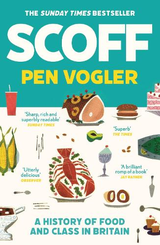 Scoff: A History of Food and Class