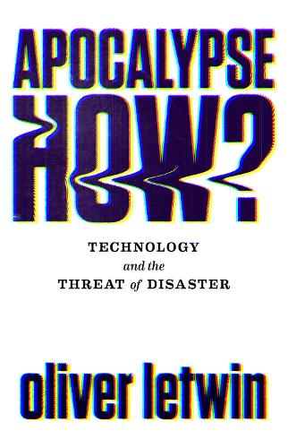 Apocalypse How?: Technology and the Threat of Disaster (Hardback)