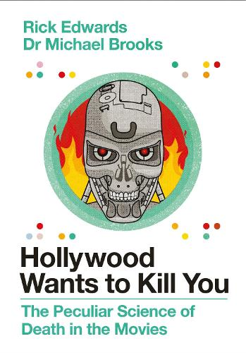 Hollywood Wants to Kill You: The Peculiar Science of Death in the Movies (Hardback)