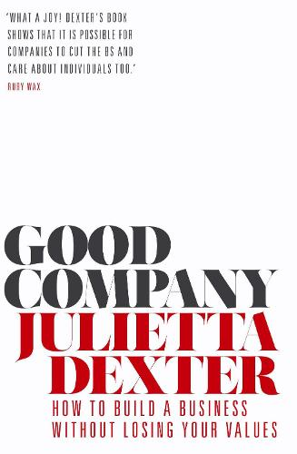 Good Company: How to Build a Business without Losing Your Values (Paperback)