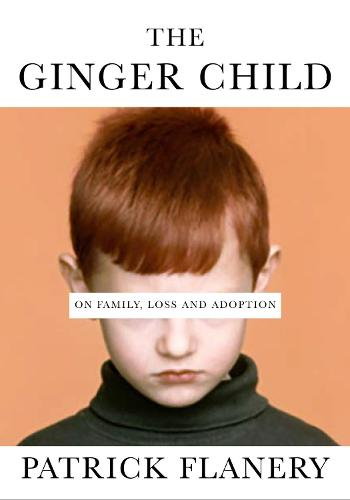 The Ginger Child: On Family, Loss and Adoption (Hardback)
