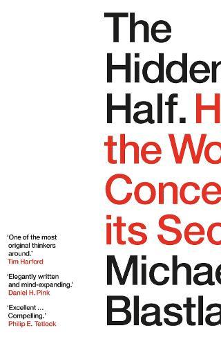 The Hidden Half: How the World Conceals its Secrets (Hardback)