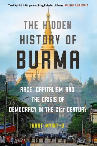 The Hidden History of Burma: A Crisis of Race and Capitalism (Hardback)