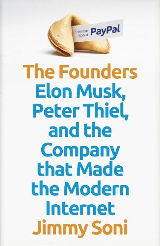 The Founders: Elon Musk, Peter Thiel and the Company that Made the Modern Internet (Hardback)